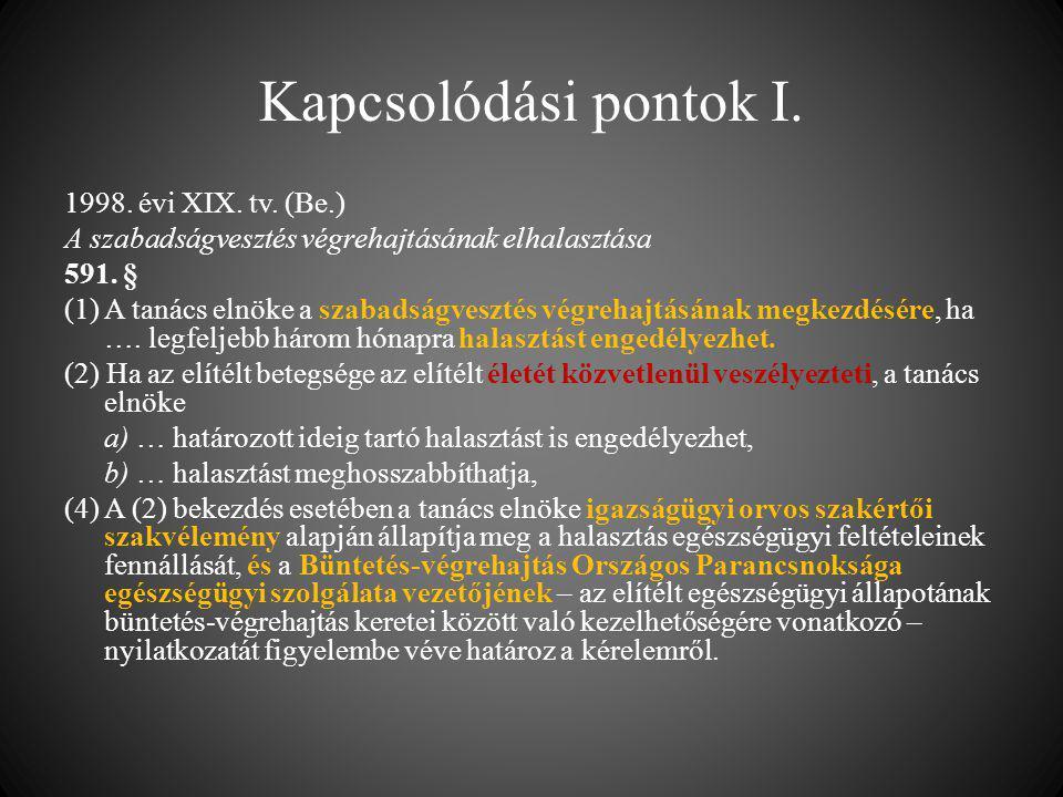 Kapcsolódási pontok I. 1998. évi XIX. tv. (Be.) A szabadságvesztés végrehajtásának elhalasztása 591. § (1) A tanács elnöke a szabadságvesztés végrehaj