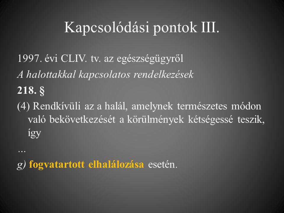 Kapcsolódási pontok III. 1997. évi CLIV. tv. az egészségügyről A halottakkal kapcsolatos rendelkezések 218. § (4) Rendkívüli az a halál, amelynek term