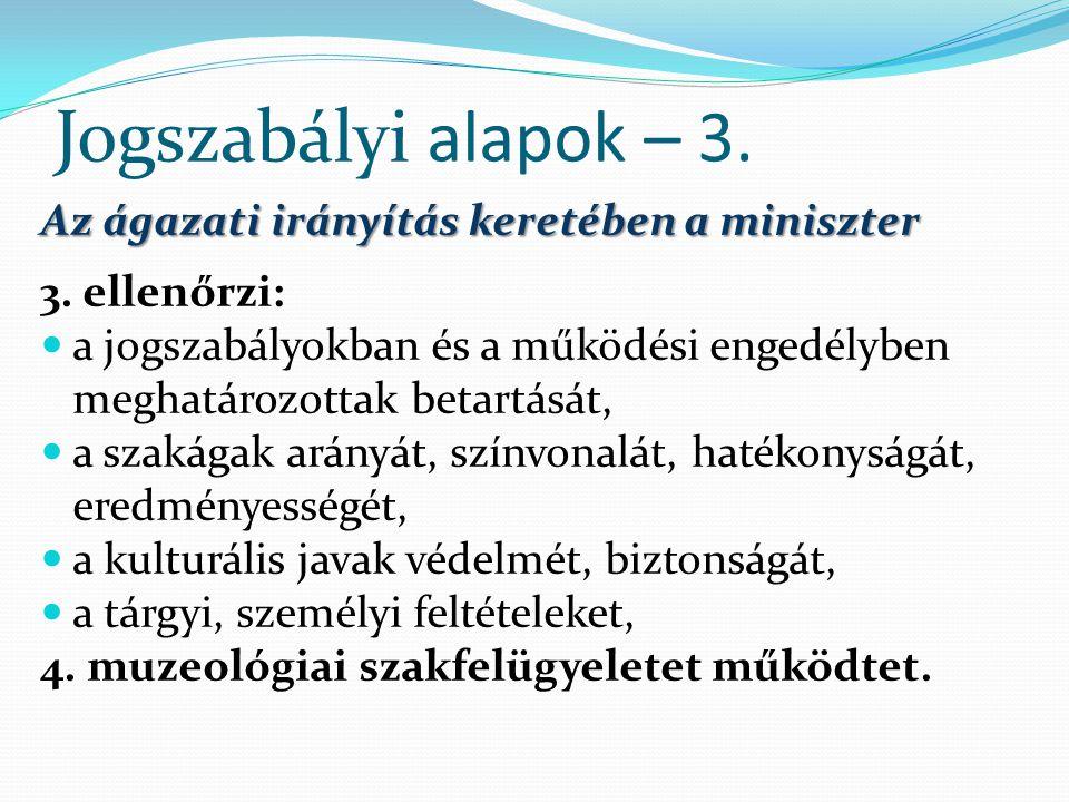 Jogszabályi alapok – 3. Az ágazati irányítás keretében a miniszter 3. ellenőrzi: a jogszabályokban és a működési engedélyben meghatározottak betartásá