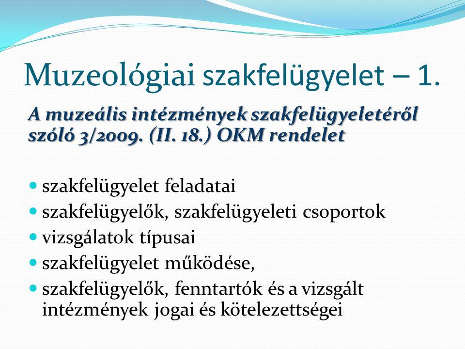 Muzeológiai szakfelügyelet – 1. A muzeális intézmények szakfelügyeletéről szóló 3/2009. (II. 18.) OKM rendelet szakfelügyelet feladatai szakfelügyelők