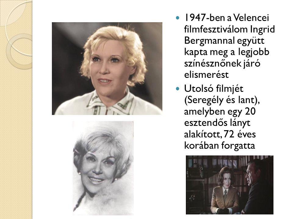 1947-ben a Velencei filmfesztiválom Ingrid Bergmannal együtt kapta meg a legjobb színésznőnek járó elismerést Utolsó filmjét (Seregély és lant), amelyben egy 20 esztendős lányt alakított, 72 éves korában forgatta