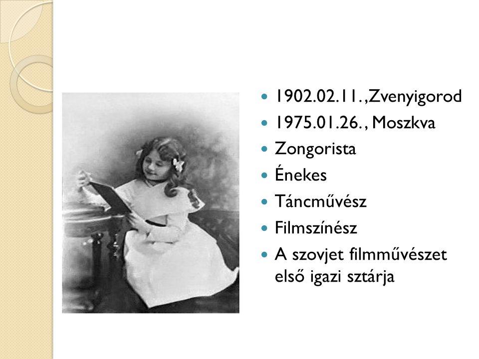 1902.02.11.,Zvenyigorod 1975.01.26., Moszkva Zongorista Énekes Táncművész Filmszínész A szovjet filmművészet első igazi sztárja