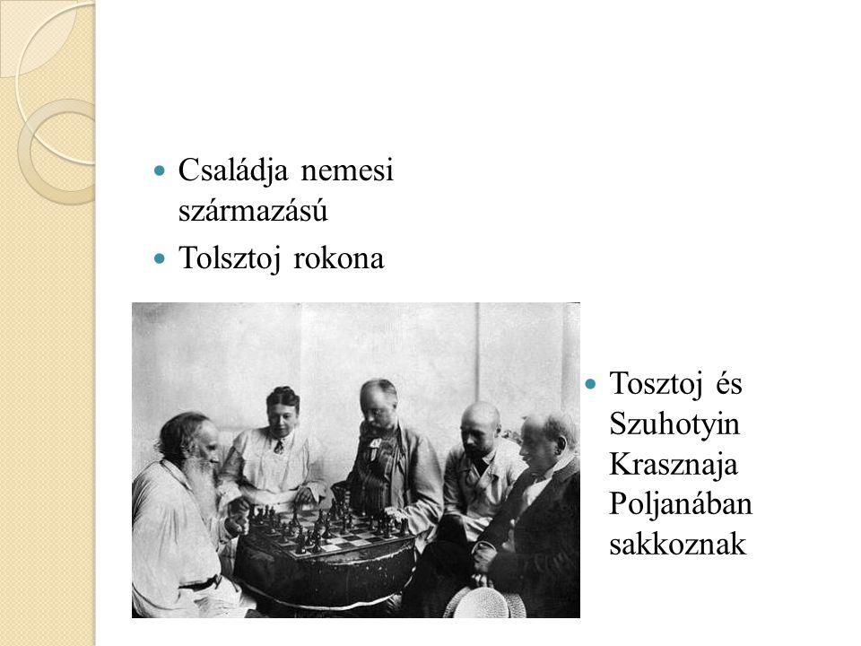 Családja nemesi származású Tolsztoj rokona Tosztoj és Szuhotyin Krasznaja Poljanában sakkoznak
