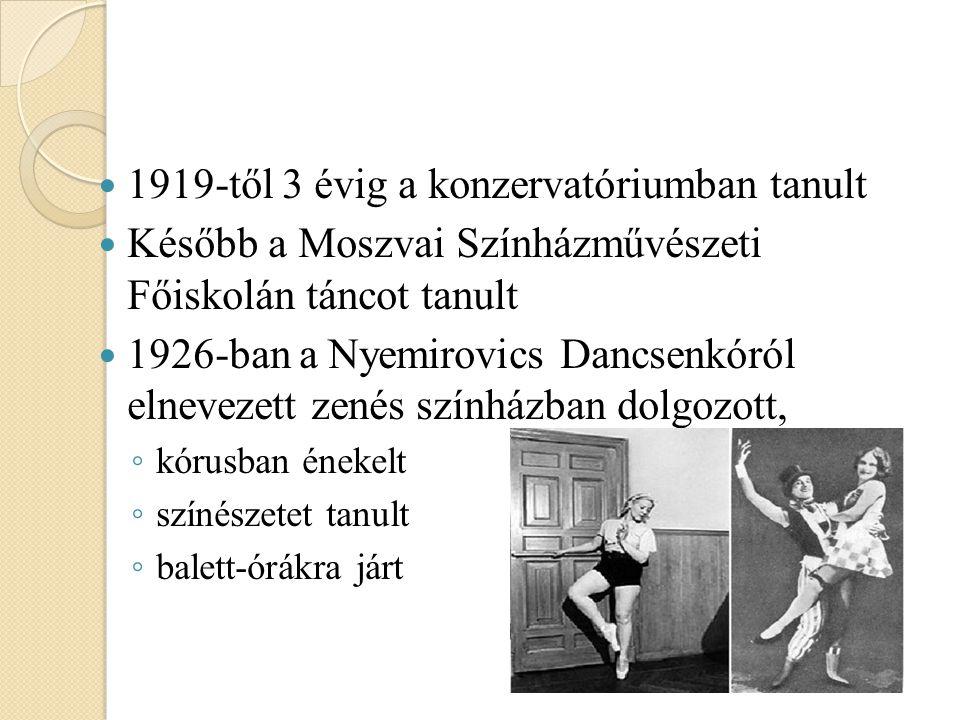 1919-től 3 évig a konzervatóriumban tanult Később a Moszvai Színházművészeti Főiskolán táncot tanult 1926-ban a Nyemirovics Dancsenkóról elnevezett zenés színházban dolgozott, ◦ kórusban énekelt ◦ színészetet tanult ◦ balett-órákra járt