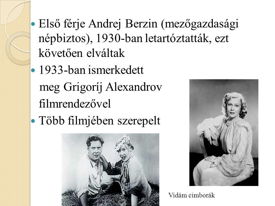 Első férje Andrej Berzin (mezőgazdasági népbiztos), 1930-ban letartóztatták, ezt követően elváltak 1933-ban ismerkedett meg Grigoríj Alexandrov filmrendezővel Több filmjében szerepelt Vidám cimborák