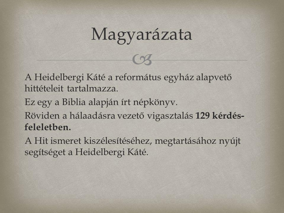  A Heidelbergi Káté a református egyház alapvető hittételeit tartalmazza. Ez egy a Biblia alapján írt népkönyv. Röviden a hálaadásra vezető vigasztal