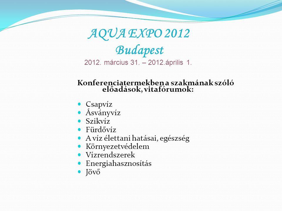 Vásártéri és Nagyszínpadi programok: Orvosi tanácsok Vízvizsgálat Környezetvédelem Víz világnapja Gyermek rajzpályázat Víz a sportban Víz a gyógyításban Guinness rekord Versenyek Közönségprogramok Díjkiosztó AQUA EXPO 2012 Budapest 2012.