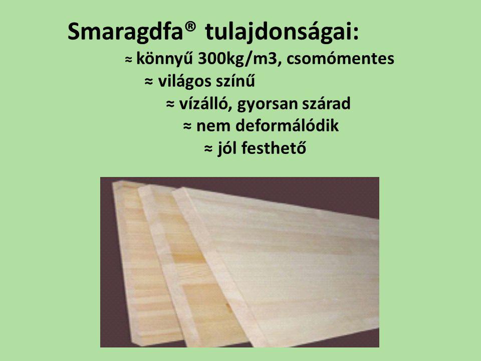 Smaragdfa® tulajdonságai: ≈ könnyű 300kg/m3, csomómentes ≈ világos színű ≈ vízálló, gyorsan szárad ≈ nem deformálódik ≈ jól festhető