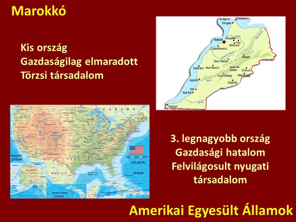 Marokkó Amerikai Egyesült Államok Kis ország Gazdaságilag elmaradott Törzsi társadalom 3. legnagyobb ország Gazdasági hatalom Felvilágosult nyugati tá