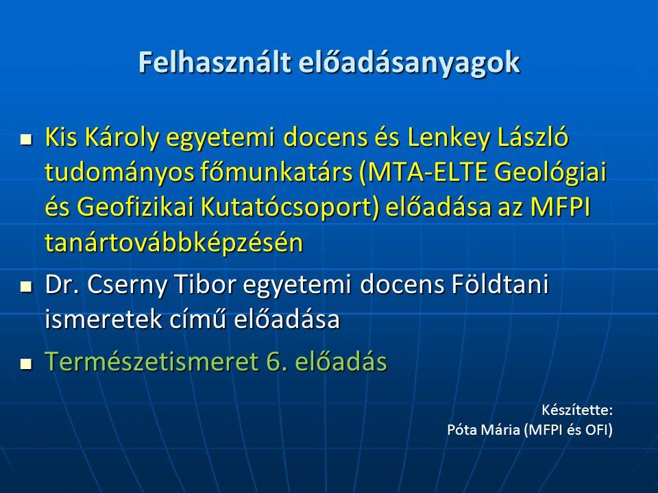 Felhasznált előadásanyagok Kis Károly egyetemi docens és Lenkey László tudományos főmunkatárs (MTA-ELTE Geológiai és Geofizikai Kutatócsoport) előadás