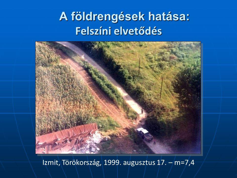 A földrengések hatása: Felszíni elvetődés A földrengések hatása: Felszíni elvetődés Izmit, Törökország, 1999. augusztus 17. – m=7,4