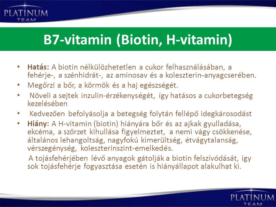 B7-vitamin (Biotin, H-vitamin) Hatás: A biotin nélkülözhetetlen a cukor felhasználásában, a fehérje-, a szénhidrát-, az aminosav és a koleszterin-anya