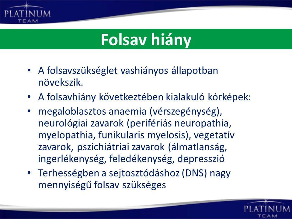 Folsav hiány A folsavszükséglet vashiányos állapotban növekszik. A folsavhiány következtében kialakuló kórképek: megaloblasztos anaemia (vérszegénység