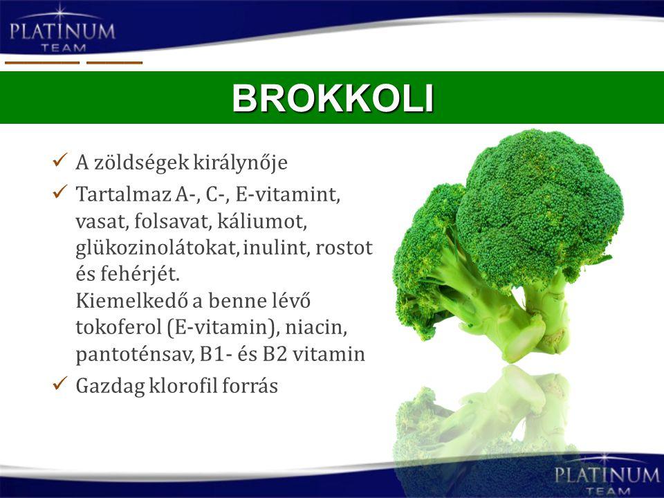 BROKKOLI A zöldségek királynője Tartalmaz A-, C-, E-vitamint, vasat, folsavat, káliumot, glükozinolátokat, inulint, rostot és fehérjét. Kiemelkedő a b