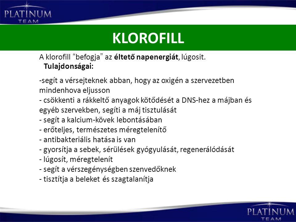"""KLOROFILL A klorofill """"befogja"""" az éltető napenergiát, lúgosit. Tulajdonságai: -segít a vérsejteknek abban, hogy az oxigén a szervezetben mindenhova e"""