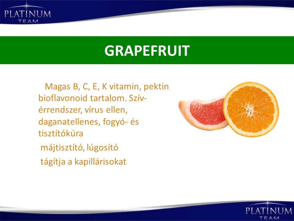GRAPEFRUIT Magas B, C, E, K vitamin, pektin, bioflavonoid tartalom. Szív- érrendszer, vírus ellen, daganatellenes, fogyó- és tisztítókúra májtisztító,