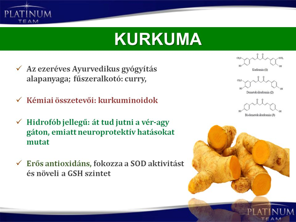 Az ezeréves Ayurvedikus gyógyítás alapanyaga; fűszeralkotó: curry, Kémiai összetevői: kurkuminoidok Hidrofób jellegű: át tud jutni a vér-agy gáton, em