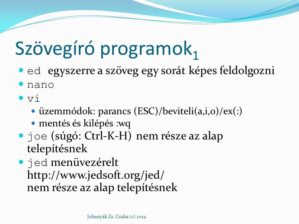 Szövegíró programok 1 ed egyszerre a szöveg egy sorát képes feldolgozni nano vi üzemmódok: parancs (ESC)/beviteli(a,i,o)/ex(:) mentés és kilépés :wq j