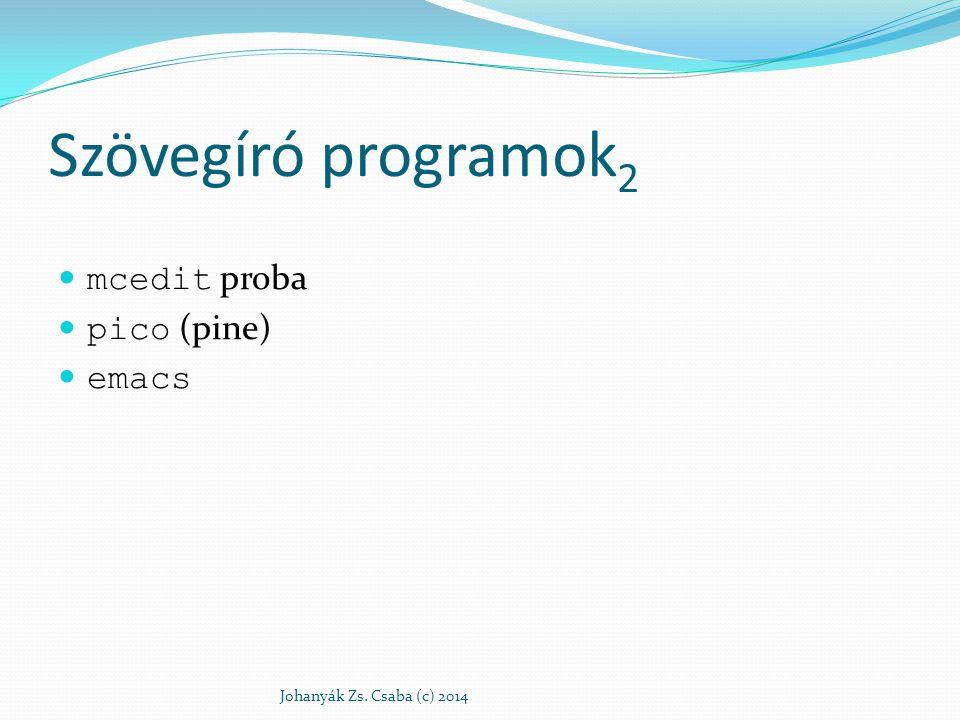 Szövegíró programok 2 mcedit proba pico (pine) emacs Johanyák Zs. Csaba (c) 2014