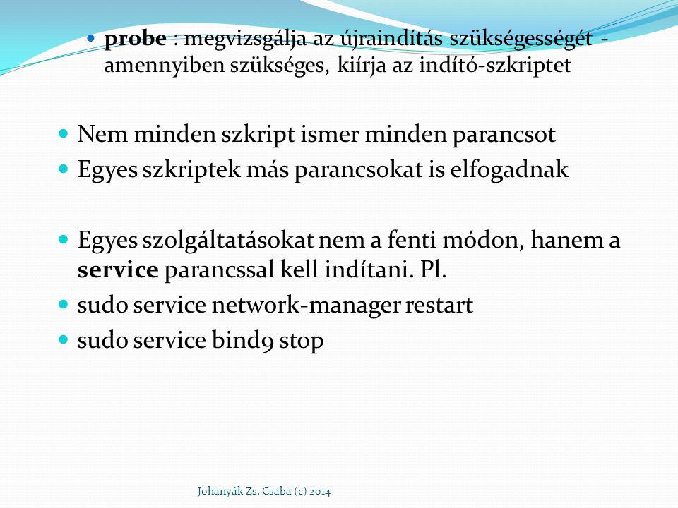 probe : megvizsgálja az újraindítás szükségességét - amennyiben szükséges, kiírja az indító-szkriptet Nem minden szkript ismer minden parancsot Egyes