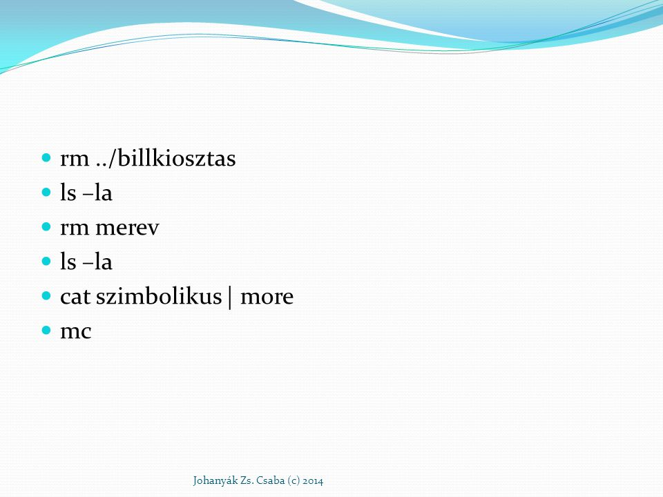 rm../billkiosztas ls –la rm merev ls –la cat szimbolikus | more mc Johanyák Zs. Csaba (c) 2014
