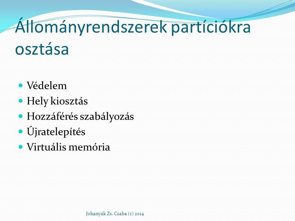 Állományrendszerek partíciókra osztása Védelem Hely kiosztás Hozzáférés szabályozás Újratelepítés Virtuális memória Johanyák Zs. Csaba (c) 2014