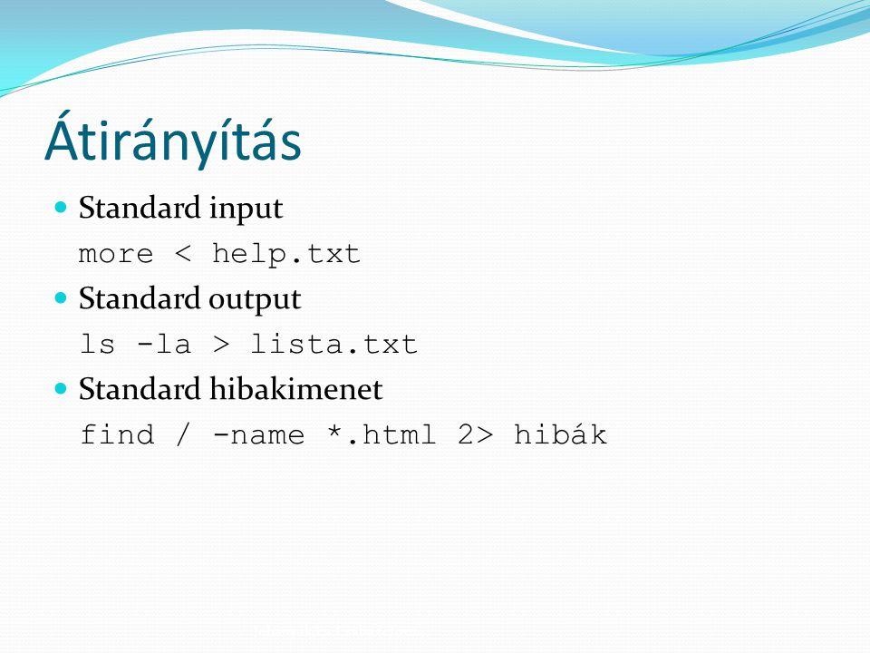 Átirányítás Standard input more < help.txt Standard output ls -la > lista.txt Standard hibakimenet find / -name *.html 2> hibák Johanyák Zs. Csaba (c)