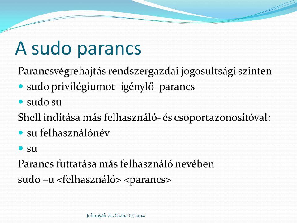 A sudo parancs Parancsvégrehajtás rendszergazdai jogosultsági szinten sudo privilégiumot_igénylő_parancs sudo su Shell indítása más felhasználó- és cs