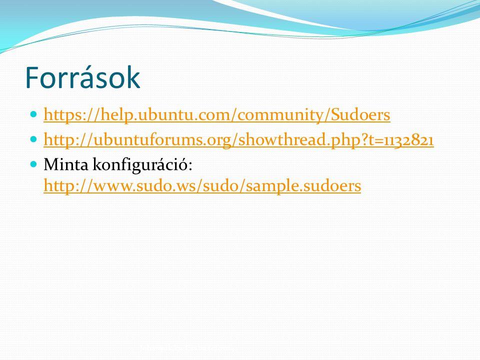 Források https://help.ubuntu.com/community/Sudoers http://ubuntuforums.org/showthread.php?t=1132821 Minta konfiguráció: http://www.sudo.ws/sudo/sample