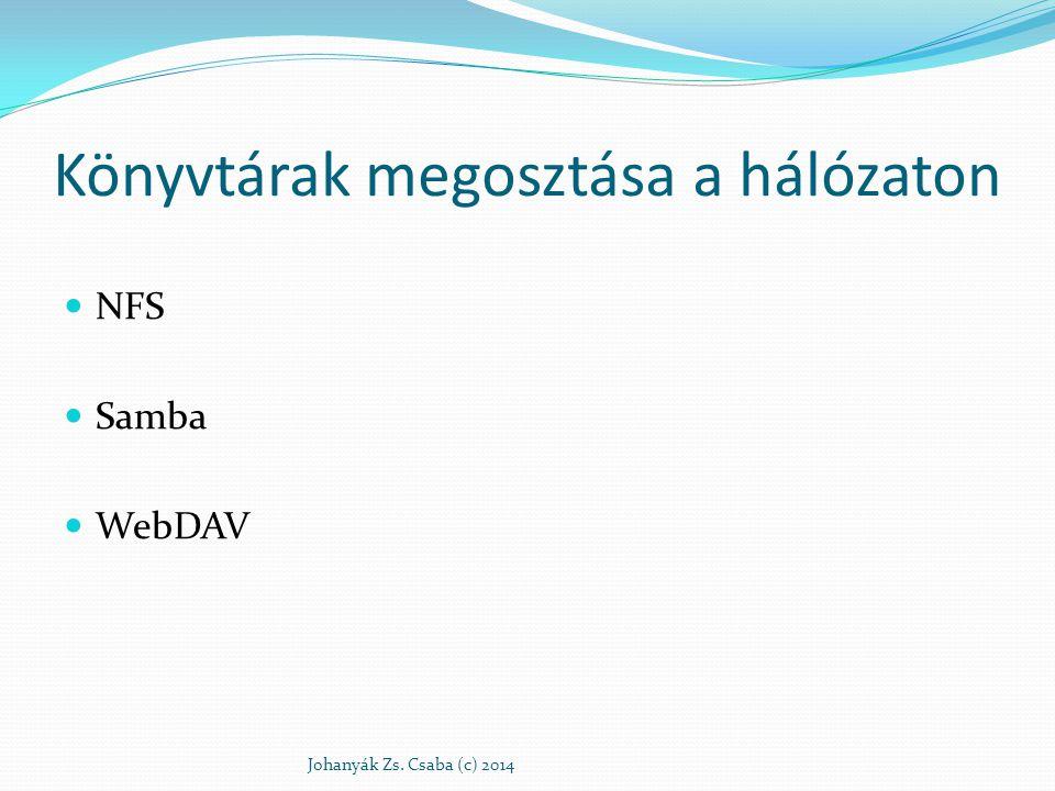 Könyvtárak megosztása a hálózaton NFS Samba WebDAV Johanyák Zs. Csaba (c) 2014
