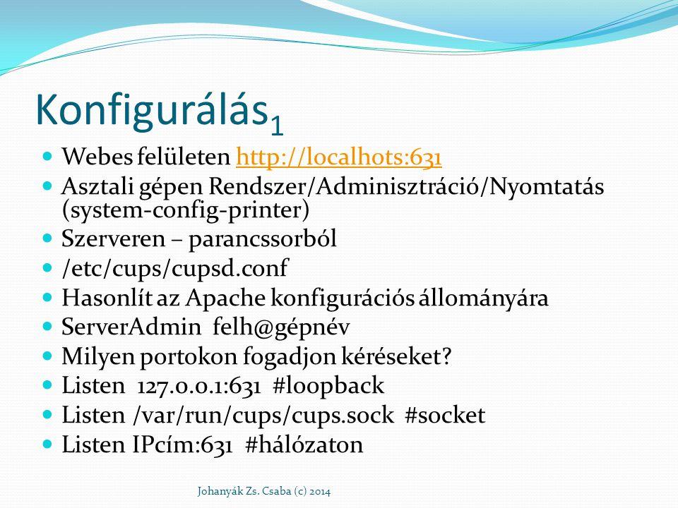 Konfigurálás 1 Webes felületen http://localhots:631http://localhots:631 Asztali gépen Rendszer/Adminisztráció/Nyomtatás (system-config-printer) Szerve
