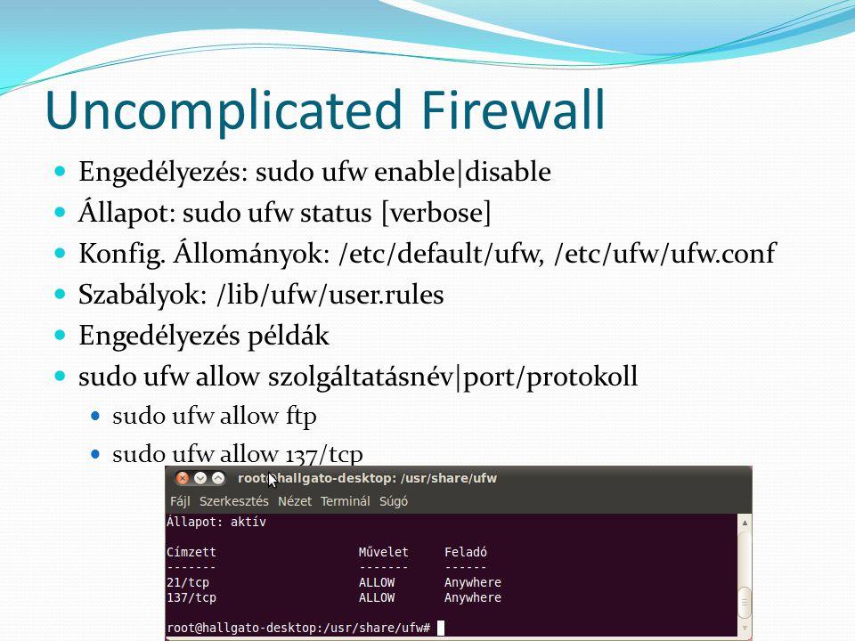 Uncomplicated Firewall Engedélyezés: sudo ufw enable|disable Állapot: sudo ufw status [verbose] Konfig. Állományok: /etc/default/ufw, /etc/ufw/ufw.con