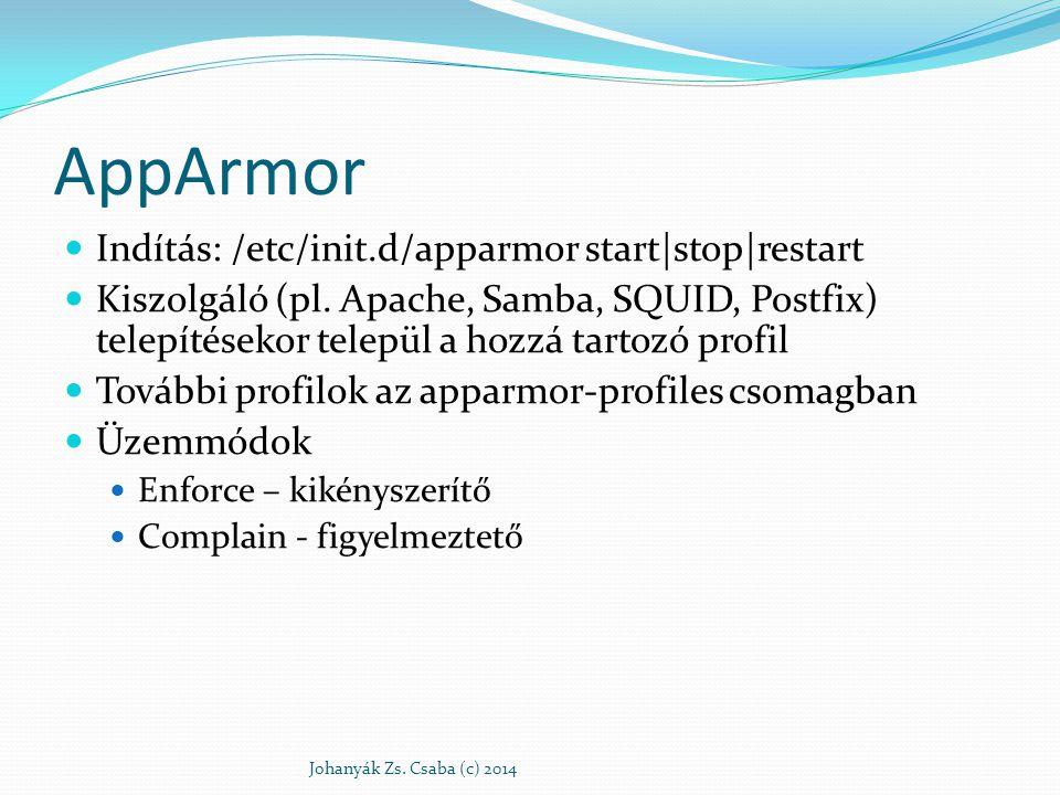 AppArmor Indítás: /etc/init.d/apparmor start|stop|restart Kiszolgáló (pl. Apache, Samba, SQUID, Postfix) telepítésekor települ a hozzá tartozó profil