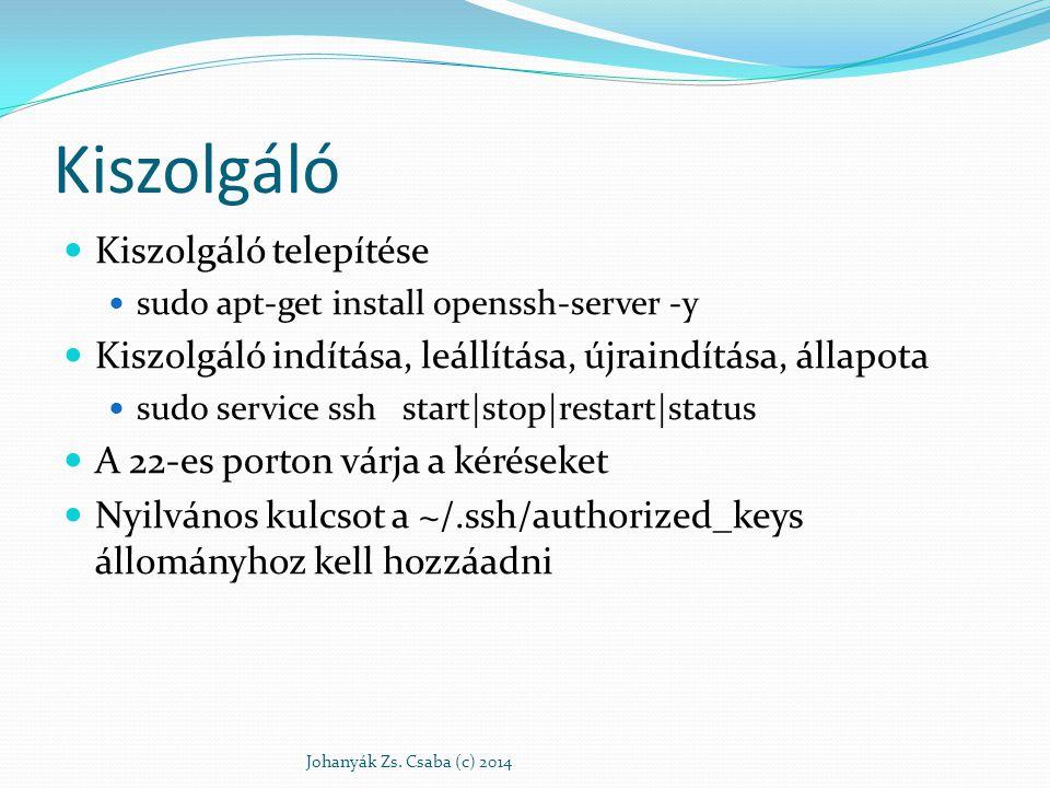 Kiszolgáló Kiszolgáló telepítése sudo apt-get install openssh-server -y Kiszolgáló indítása, leállítása, újraindítása, állapota sudo service ssh start