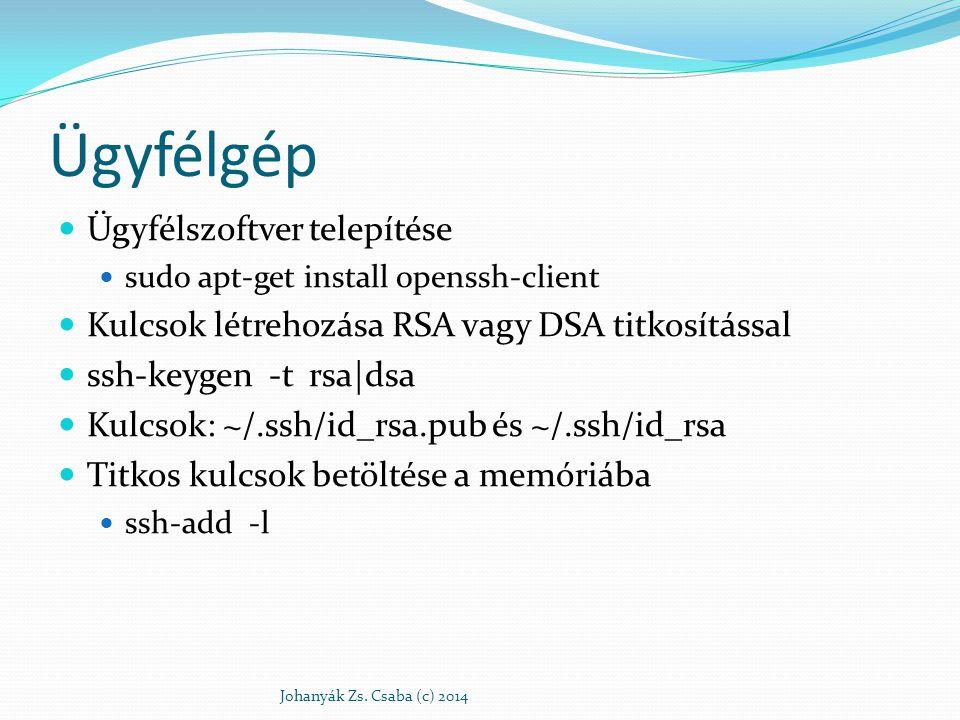 Ügyfélgép Ügyfélszoftver telepítése sudo apt-get install openssh-client Kulcsok létrehozása RSA vagy DSA titkosítással ssh-keygen -t rsa|dsa Kulcsok: