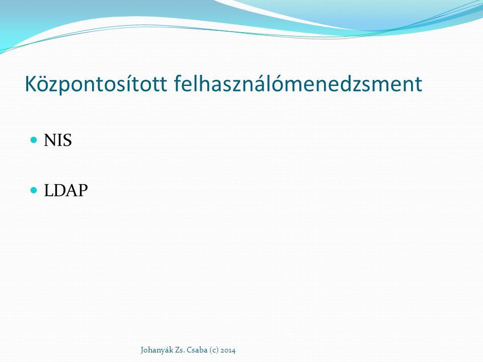 Központosított felhasználómenedzsment NIS LDAP Johanyák Zs. Csaba (c) 2014