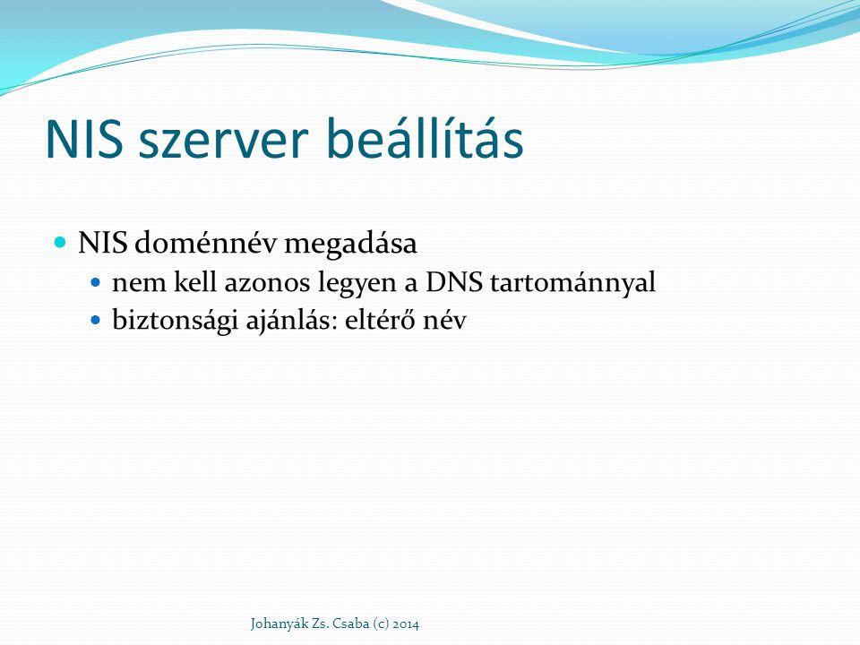 NIS szerver beállítás NIS doménnév megadása nem kell azonos legyen a DNS tartománnyal biztonsági ajánlás: eltérő név Johanyák Zs. Csaba (c) 2014