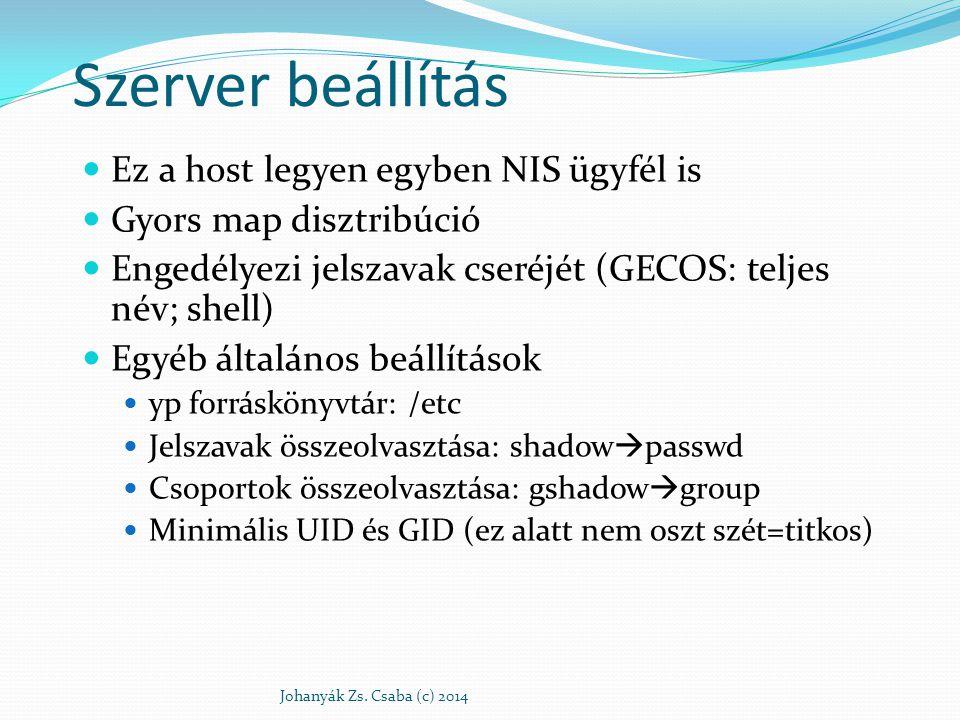 Szerver beállítás Ez a host legyen egyben NIS ügyfél is Gyors map disztribúció Engedélyezi jelszavak cseréjét (GECOS: teljes név; shell) Egyéb általán