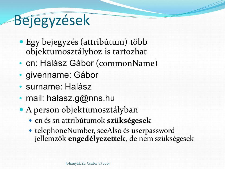 Bejegyzések Egy bejegyzés (attribútum) több objektumosztályhoz is tartozhat cn: Halász Gábor (commonName) givenname: Gábor surname: Halász mail: halas