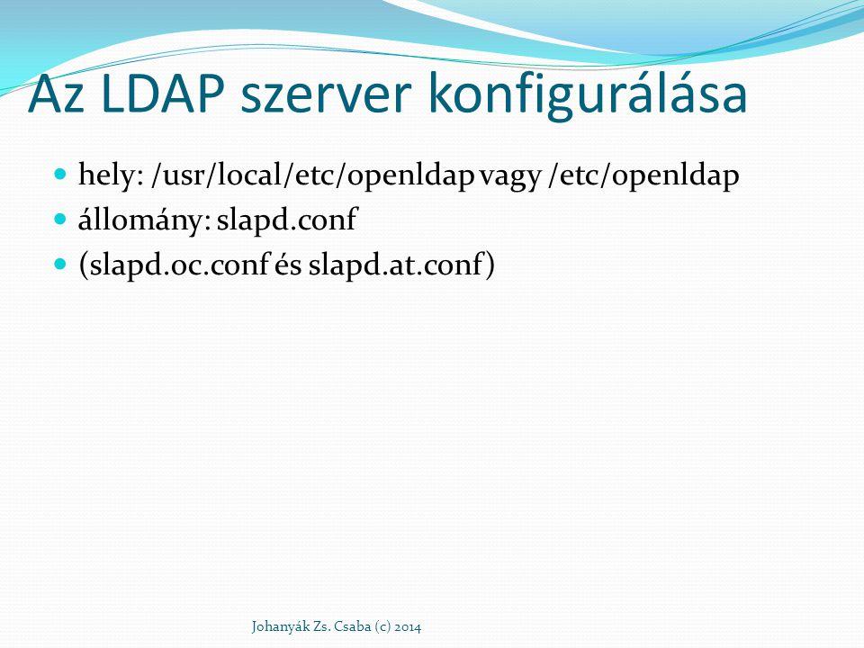 Az LDAP szerver konfigurálása hely: /usr/local/etc/openldap vagy /etc/openldap állomány: slapd.conf (slapd.oc.conf és slapd.at.conf) Johanyák Zs. Csab