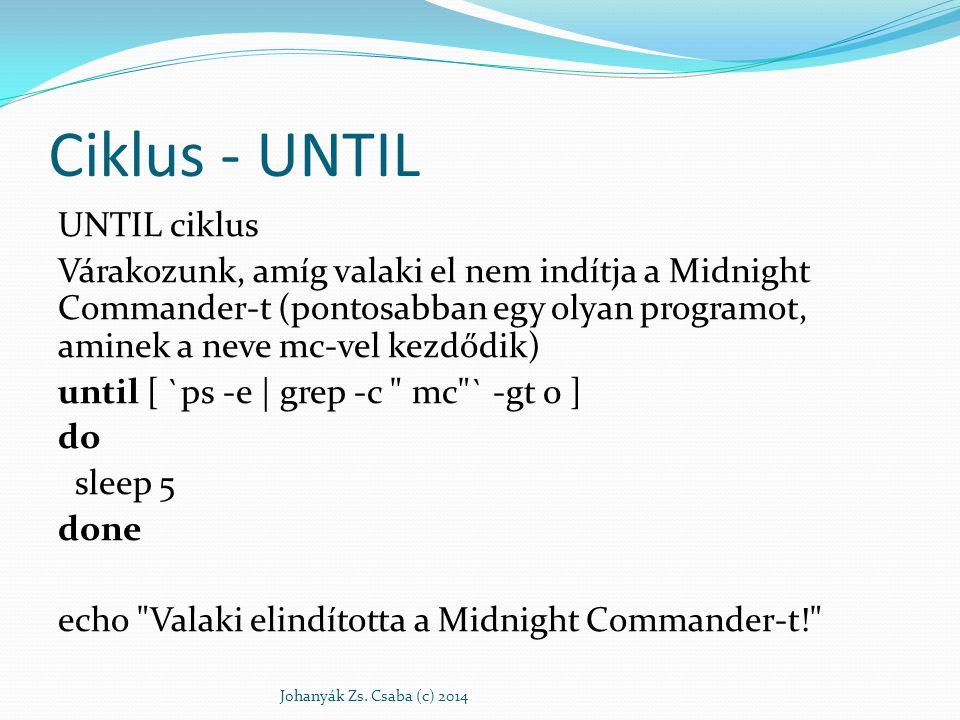Ciklus - UNTIL UNTIL ciklus Várakozunk, amíg valaki el nem indítja a Midnight Commander-t (pontosabban egy olyan programot, aminek a neve mc-vel kezdő