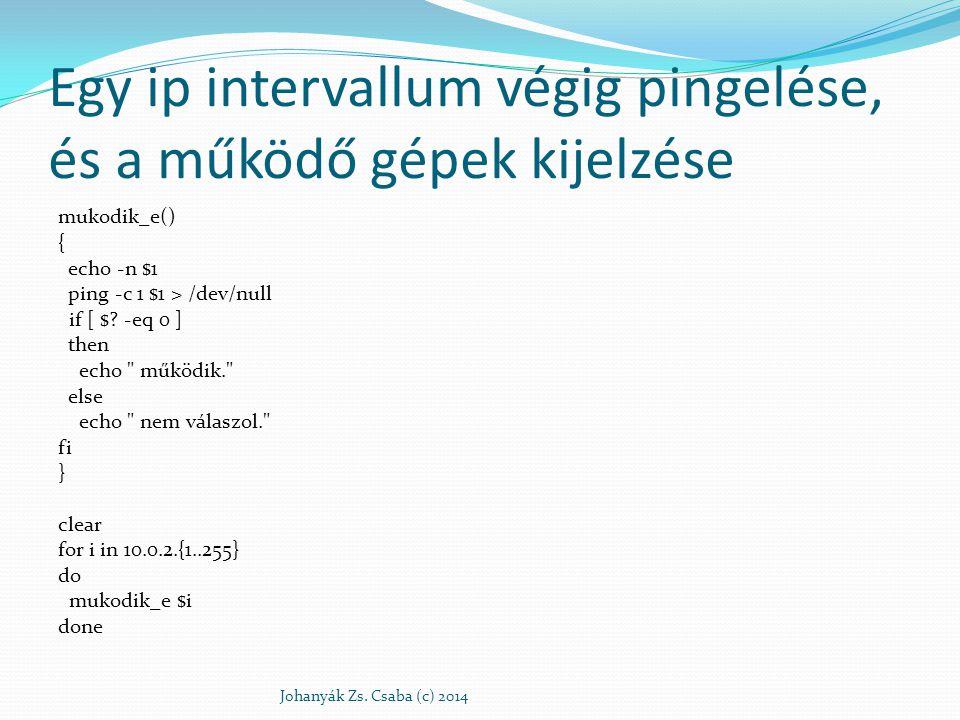 Egy ip intervallum végig pingelése, és a működő gépek kijelzése mukodik_e() { echo -n $1 ping -c 1 $1 > /dev/null if [ $? -eq 0 ] then echo