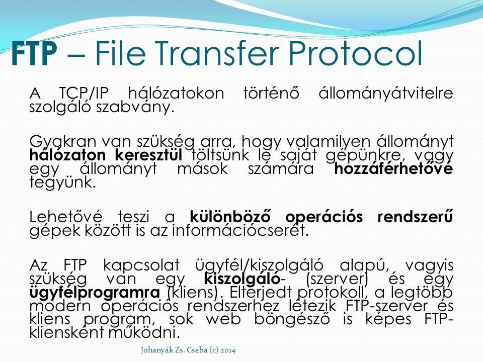 FTP – File Transfer Protocol A TCP/IP hálózatokon történő állományátvitelre szolgáló szabvány. Gyakran van szükség arra, hogy valamilyen állományt hál