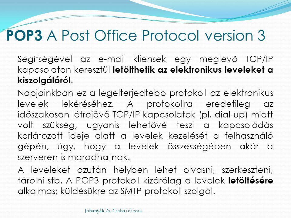 POP3 A Post Office Protocol version 3 Segítségével az e-mail kliensek egy meglévő TCP/IP kapcsolaton keresztül letölthetik az elektronikus leveleket a