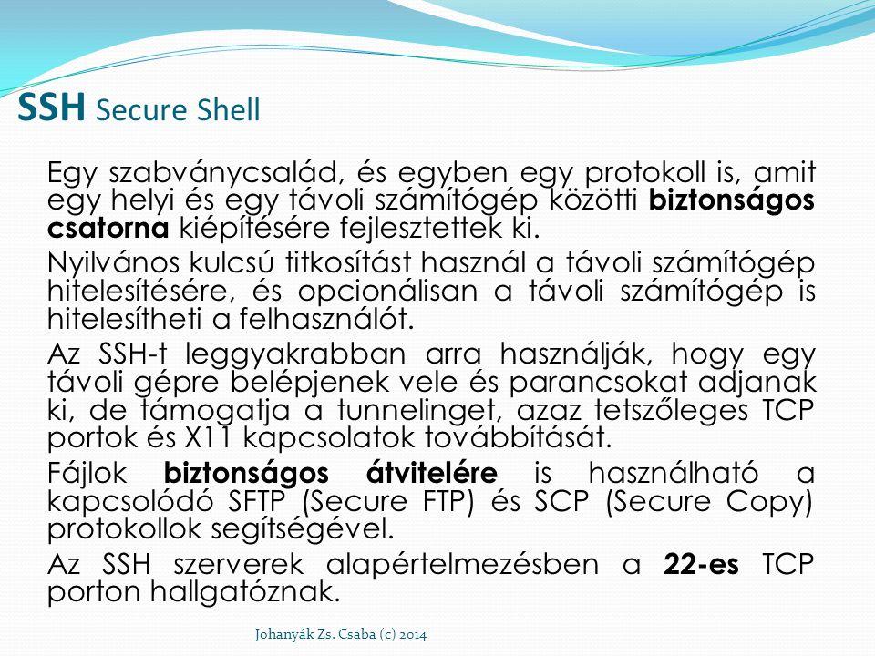 SSH Secure Shell Egy szabványcsalád, és egyben egy protokoll is, amit egy helyi és egy távoli számítógép közötti biztonságos csatorna kiépítésére fejl