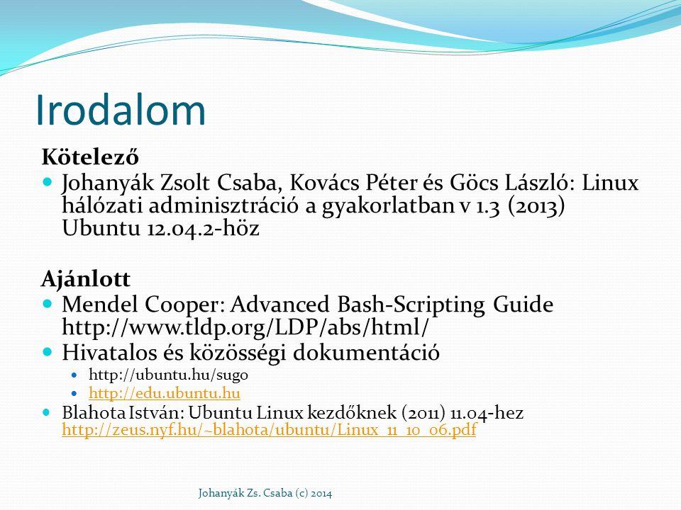 Irodalom Kötelező Johanyák Zsolt Csaba, Kovács Péter és Göcs László: Linux hálózati adminisztráció a gyakorlatban v 1.3 (2013) Ubuntu 12.04.2-höz Aján