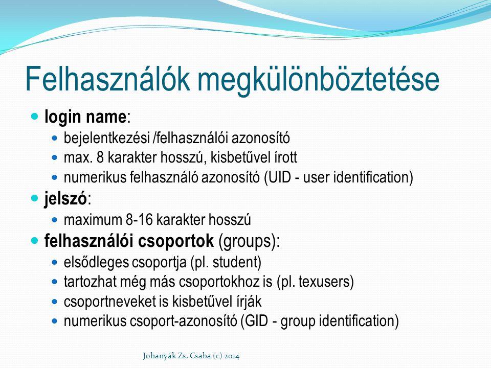 Felhasználók megkülönböztetése login name : bejelentkezési /felhasználói azonosító max. 8 karakter hosszú, kisbetűvel írott numerikus felhasználó azon