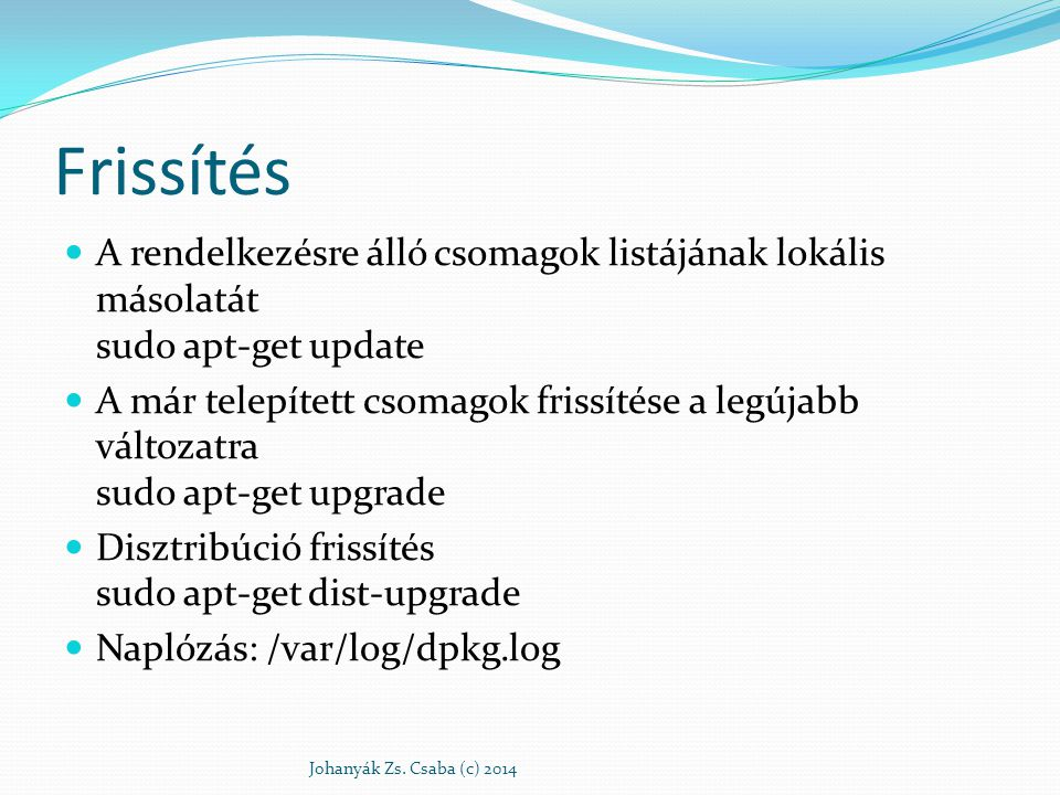Frissítés A rendelkezésre álló csomagok listájának lokális másolatát sudo apt-get update A már telepített csomagok frissítése a legújabb változatra su