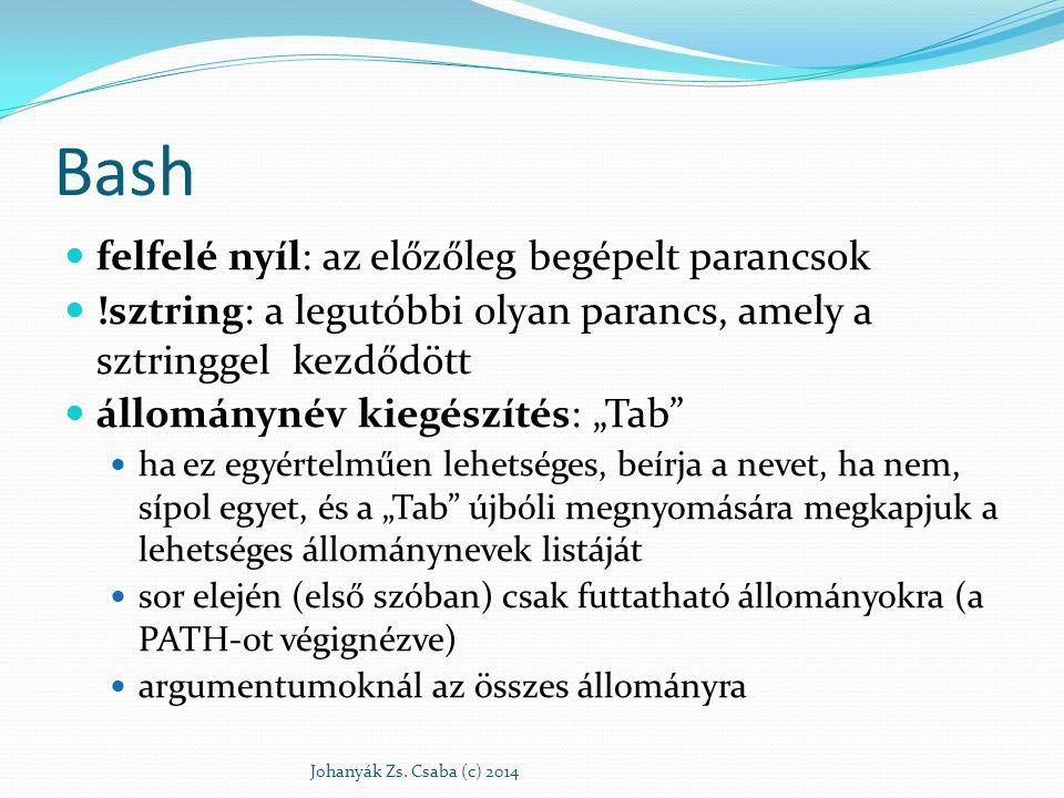 """Bash felfelé nyíl: az előzőleg begépelt parancsok !sztring: a legutóbbi olyan parancs, amely a sztringgel kezdődött állománynév kiegészítés: """"Tab"""" ha"""