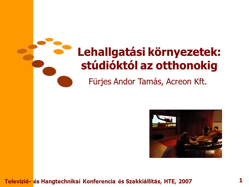 Lehallgatási környezetek: stúdióktól az otthonokig Fürjes Andor Tamás, Acreon Kft.